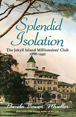 Image for Splendid Isolation: The Jekyll Island Millionaires' Club 1888-1942