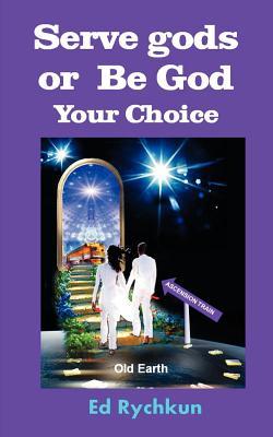 Serve gods or Be God: Your Choice, Rychkun, Ed