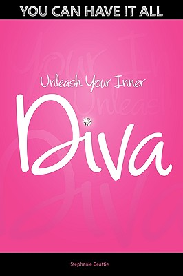 You Can Have It All - Unleash Your Inner Diva, Beattie, Stephanie