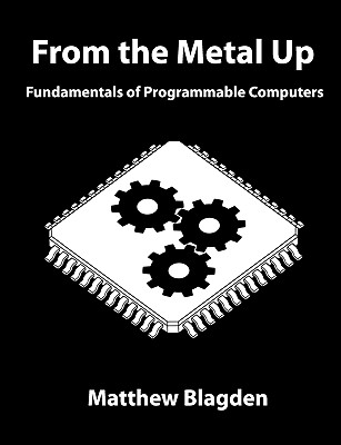 From the Metal Up: Fundamentals of Programmable Computers, Blagden, Matthew