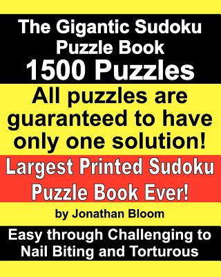 Image for The Gigantic Sudoku Puzzle Book. 1500 Puzzles. Easy through Challenging to Nail Biting and Torturous. Largest Printed Sudoku Puzzle Book ever. All puzzles are guaranteed to have only ONE SOLUTION!