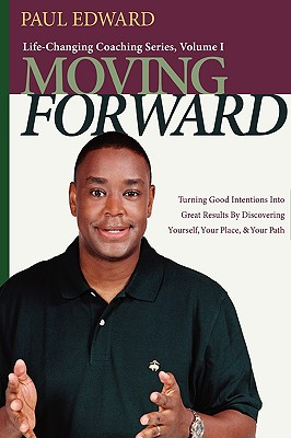 Moving Forward Life-Changing Coaching Series, Volume I, Paul Edward