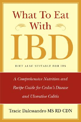 What to Eat with IBD: A Comprehensive Nutrition and Recipe Guide for Crohn's Disease and Ulcerative Colitis (Diet Also Suitable for IBS), Dalessandro, Tracie