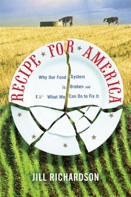 Image for RECIPE FOR AMERICA WHY OUR FOOD SYSTEM IS BROKEN AND WHAT WE CAN DO TO FIX IT