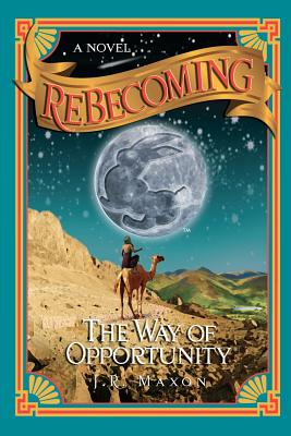 ReBecoming: The Way of Opportunity: The Way of Opportunity, Maxon, J. R.