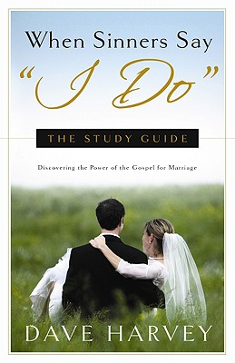 When Sinners Say 'I Do' Study Guide, Dave Harvey