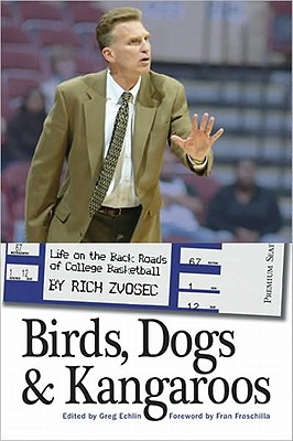 Birds, Dogs and Kangaroos: Life on the Back Roads of College Basketball, Rich Zvosec