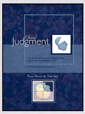 Ethical Judgment: Nurturing Character in the Classroom, EthEx Series Book 2, Narvaez, Darcia; Bock, Tonia