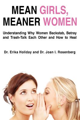 Image for Mean Girls, Meaner Women: Understanding Why Women Backstab, Betray, and Trash-Talk Each Other and How to Heal
