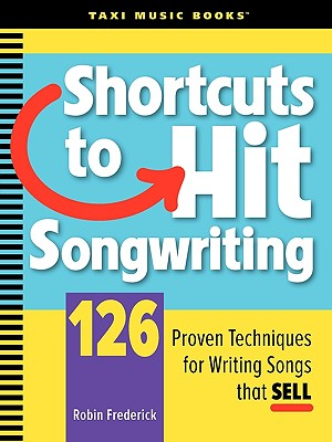 Image for Shortcuts to Hit Songwriting: 126 Proven Techniques for Writing Songs That Sell