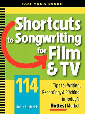 Image for Shortcuts to Songwriting for Film & TV: 114 Tips for Writing, Recording, & Pitching in Today's Hottest Market