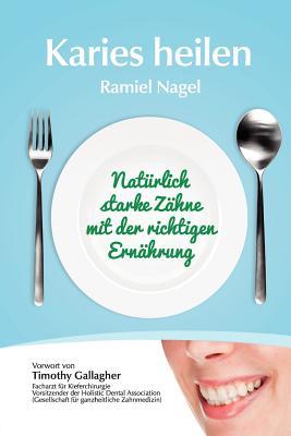 Image for Karies Heilen: Naturlich Starke Zahne Mit Der Richtigen Ernahrung (German Edition)