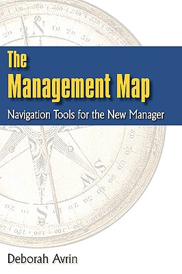 The Management Map: Navigation Tools for the New Manager, Avrin, Deborah