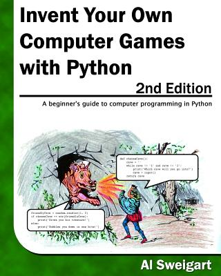 Invent Your Own Computer Games with Python, 2nd Edition, Sweigart, Al