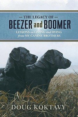 Image for The Legacy of Beezer and Boomer: Lessons on Living and Dying from My Canine Brothers