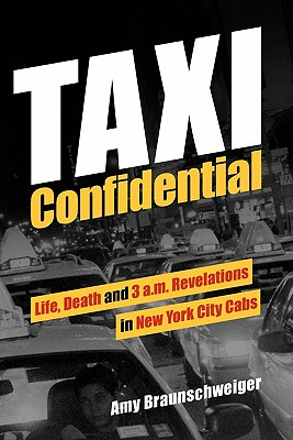 TAXI CONFIDENTIAL : LIFE  DEATH AND 3 A., AMY BRAUNSCHWEIGER