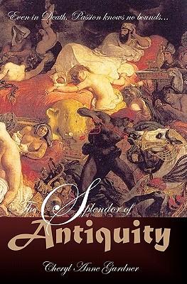 The Splendor of Antiquity, Gardner, Cheryl Anne