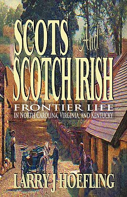 Image for SCOTS AND SCOTCH IRISH: Frontier Life in North Carolina, Virginia, and Kentucky