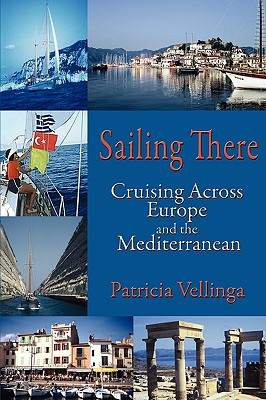Image for Sailing There, Cruising Across Europe and the Mediterranean