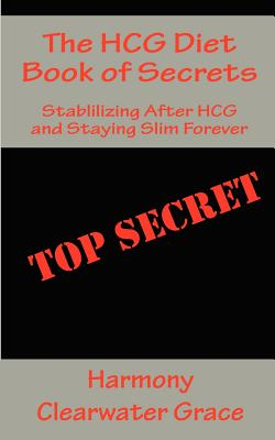 Image for The HCG Diet Book of Secrets: Stabilizing After HCG and Staying Slim Forever
