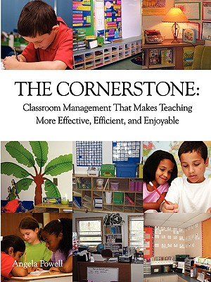 Image for The Cornerstone: Classroom Management That Makes Teaching More Effective, Efficient, and Enjoyable
