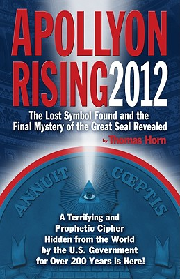 Image for Apollyon Rising 2012: The Lost Symbol Found and the Final Mystery of the Great Seal Revealed