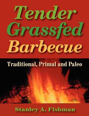 Tender Grassfed Barbecue: Traditional, Primal and Paleo, Fishman, Stanley A.