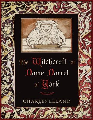 Witchcraft of Dame Darrel of York, The, Charles Godfrey Leland