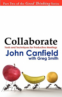 Collaborate: Tools and Techniques for Productive Meetings, Canfield, John