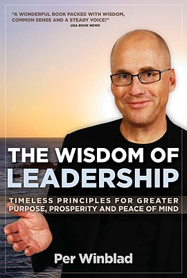 Image for The Wisdom of Leadership: Timeless Principles for Greater Purpose, Prosperity, and Peace of Mind