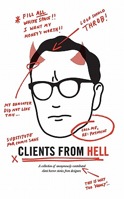 Image for Clients From Hell: A collection of anonymously-contributed client horror stories from designers