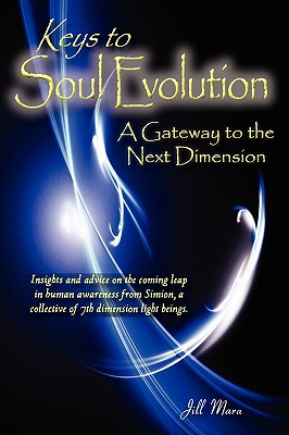 Image for Keys to Soul Evolution: A Gateway to the Next Dimension (Insights and Advice on the Coming Leap in Human Awareness from Simion, a Collective of 7th Dimension Light Beings)