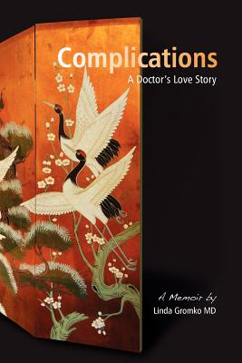 Complications: A Doctor's Love Story, Gromko MD, Linda