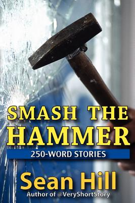 Image for Smash The Hammer: 250-Word Stories (Volume 1)