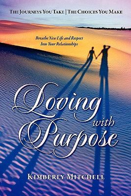 Loving with Purpose: The Journeys You Take | The Choices You Make, Mitchell, Kimberly