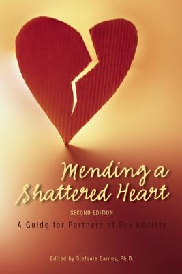 Image for Mending a Shattered Heart: A Guide for Partners of Sex Addicts