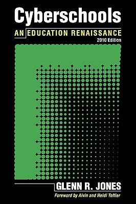 Cyberschools: An Education Renaissance 2010 Edition, Jones,Glenn