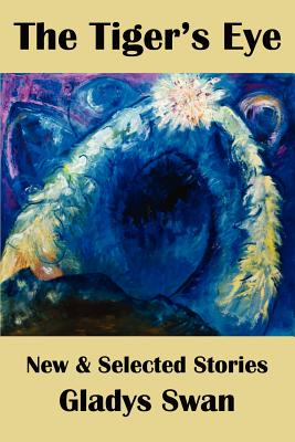 The Tiger's Eye: New & Selected Stories, Swan, Gladys