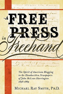 Image for A Free Press in FreeHand: The Spirit of American Blogging in the Handwritten Newspapers of John McLean Harrington 1858-1869