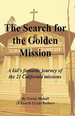 The Search for the Golden Mission: A kid's fantastic journey of the 21 California missions, Mahall, Torrey A.