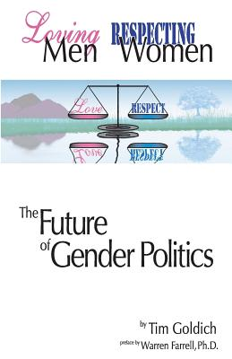Loving Men, Respecting Women: The Future of Gender Politics, Goldich, Tim