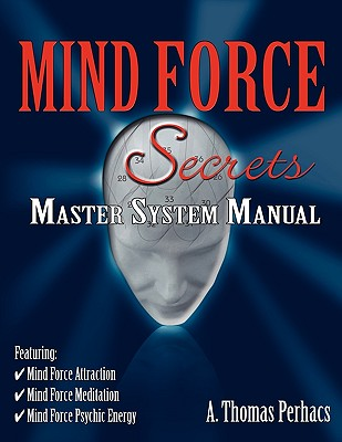 Mind Force Secrets Master System Manual, Perhacs, Al T