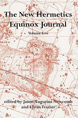 The New Hermetics Equinox Journal Volume 5, Jason Augustus Newcomb; Loran Frazier