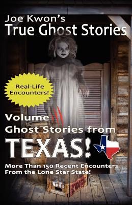 Volume 3: Ghost Stories from Texas: Joe Kwon's True Ghost Stories from Around the World, Inc, Joe Kwon