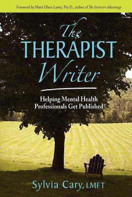 The Therapist Writer: Helping Mental Health Professionals Get Published, Cary LMFT, Sylvia