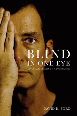 Blind In One Eye: A Story About Seeing the Possibilities, Ford, David R.