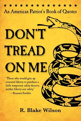 Don't Tread On Me: An American Patriot's Book of Quotes, R. Blake Wilson