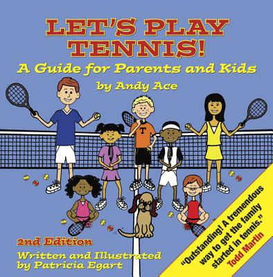 Image for Let's Play Tennis! A Guide for Parents and Kids by Andy Ace, 2nd edition