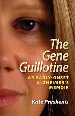 The Gene Guillotine: An Early-Onset Alzheimer's Memoir, Preskenis, Kate