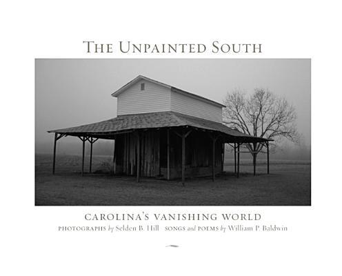 Image for UNPAINTED SOUTH: CAROLINA'S VANISHING WORLD